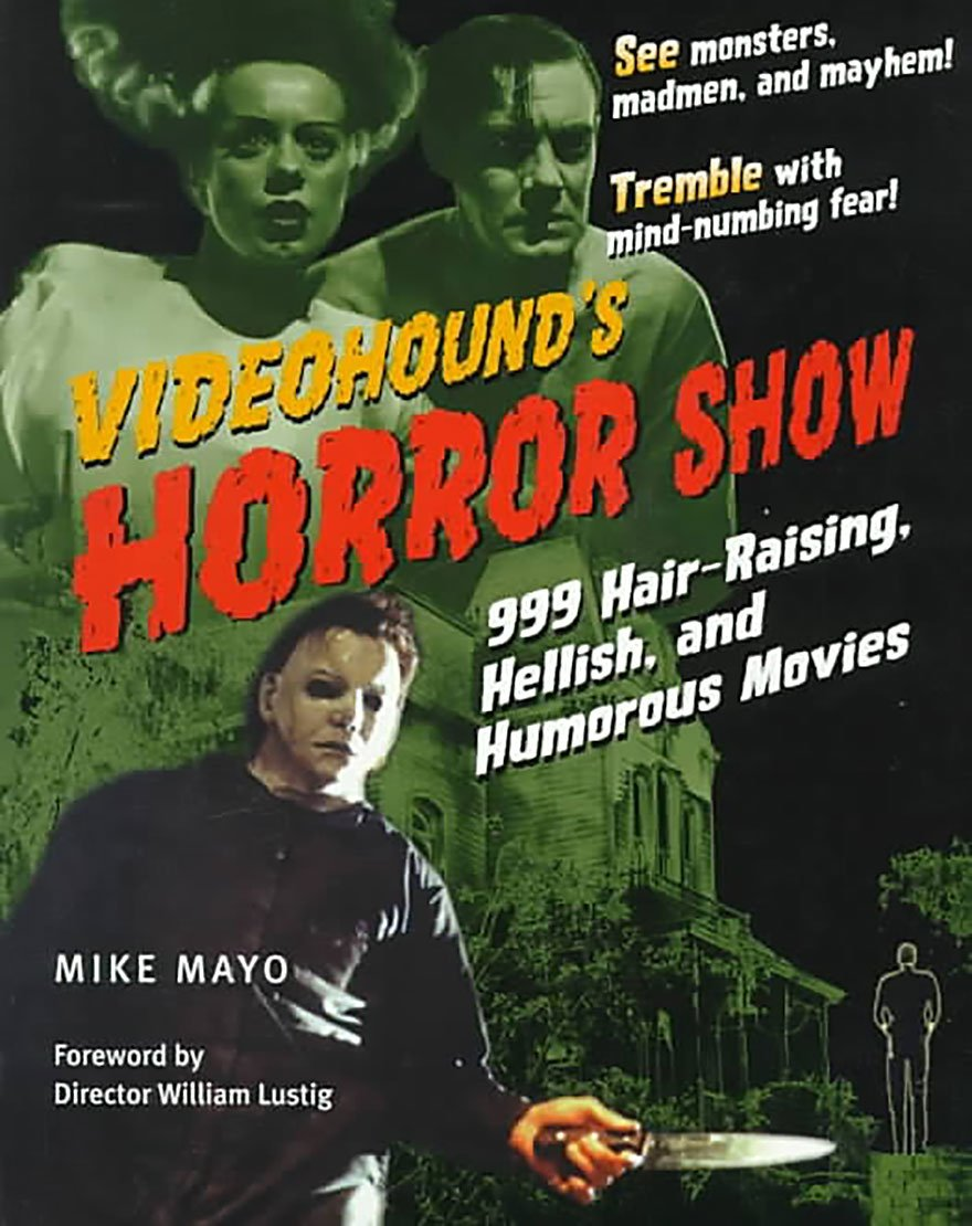 Videohound's Horror Show: 999 Hair-Raising, Hellish, and Humorous Movies